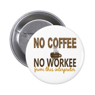 No Coffee No Workee Interpreter 6 Cm Round Badge