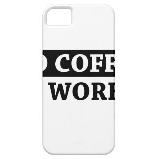 No Coffee No Workee iPhone 5 Cover