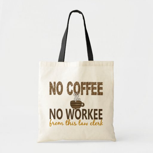 No Coffee No Workee Law Clerk Tote Bags