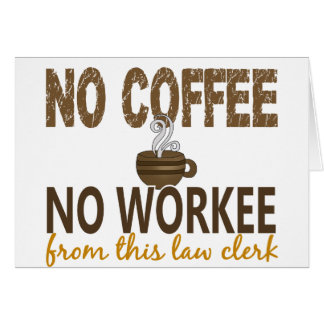 No Coffee No Workee Law Clerk Greeting Card