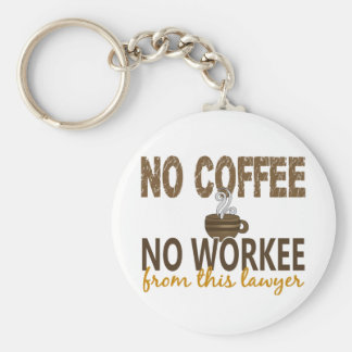 No Coffee No Workee Lawyer Basic Round Button Key Ring