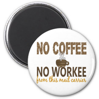 No Coffee No Workee Mail Carrier 6 Cm Round Magnet