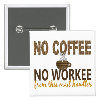 No Coffee No Workee Mail Handler 15 Cm Square Badge