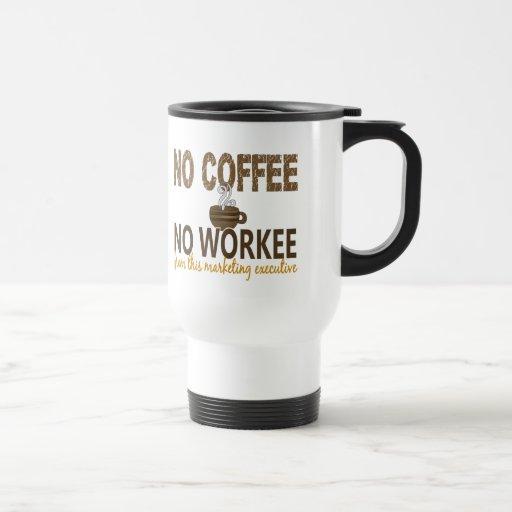 No Coffee No Workee Marketing Associate Coffee Mugs