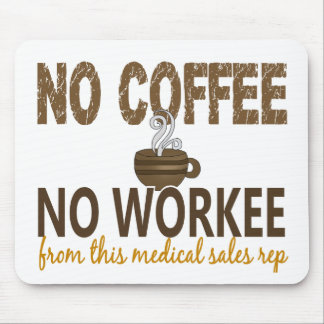 No Coffee No Workee Medical Sales Rep Mouse Pad