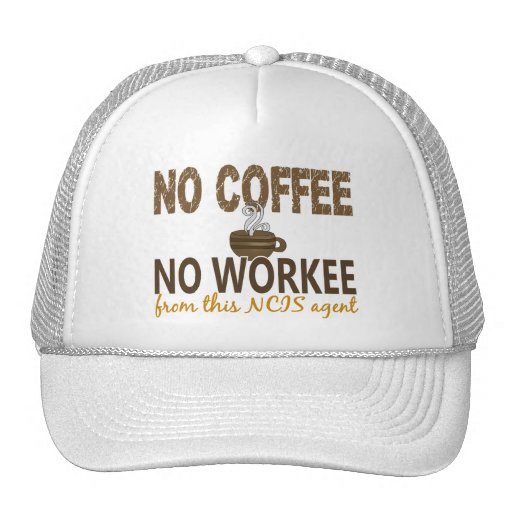 No Coffee No Workee NCIS Agent Hat
