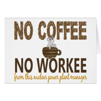 No Coffee No Workee Nuclear Power Plant Manager Greeting Cards