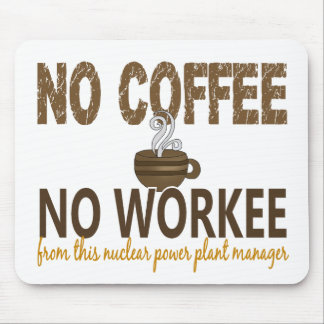 No Coffee No Workee Nuclear Power Plant Manager Mousepads