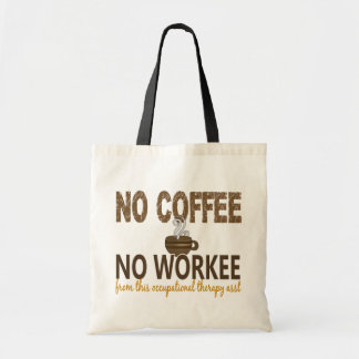 No Coffee No Workee Occupational Therapy Assistant Budget Tote Bag