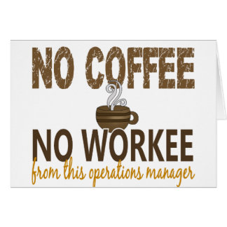 No Coffee No Workee Operations Manager Greeting Card