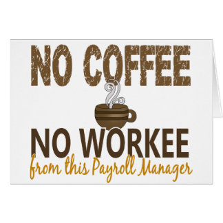 No Coffee No Workee Payroll Manager Greeting Card