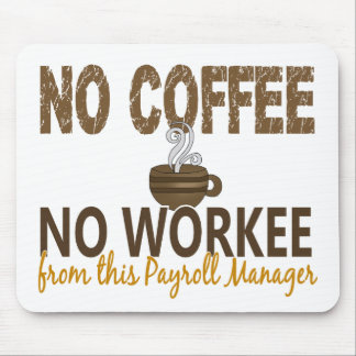No Coffee No Workee Payroll Manager Mouse Pads