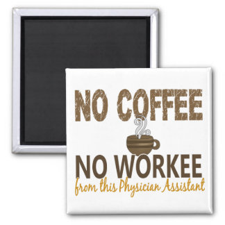 No Coffee No Workee Physician Assistant Square Magnet