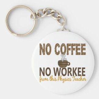 No Coffee No Workee Physics Teacher Basic Round Button Key Ring