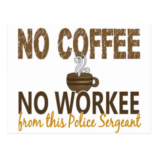 No Coffee No Workee Police Sergeant Postcard