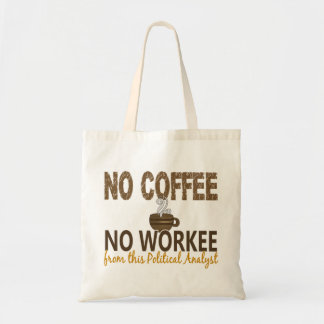 No Coffee No Workee Political Analyst Tote Bag