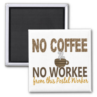 No Coffee No Workee Postal Worker Square Magnet