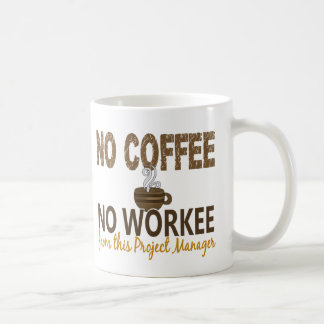 No Coffee No Workee Project Manager Coffee Mug