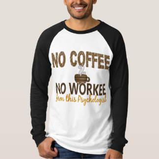 No Coffee No Workee Psychologist T Shirts