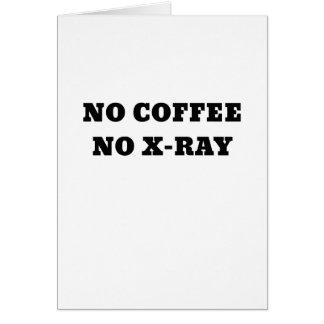 No Coffee No Xray Card