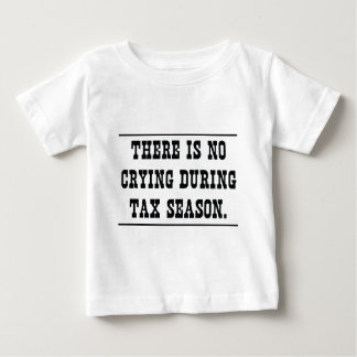 No crying during tax season baby T-Shirt