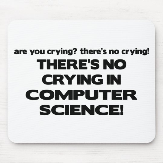No Crying in Computer Science Mouse Pad
