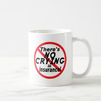 No Crying In Insurance.png Coffee Mug