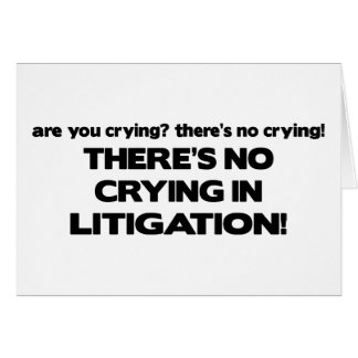 No Crying in Litigation Greeting Card