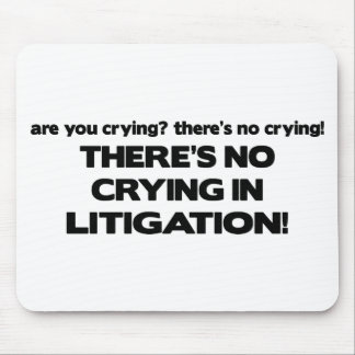 No Crying in Litigation Mouse Pad