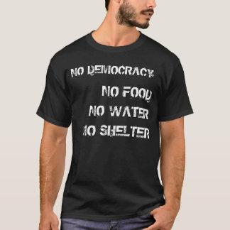 NO Democracy, NO Nuthin'. T-Shirt