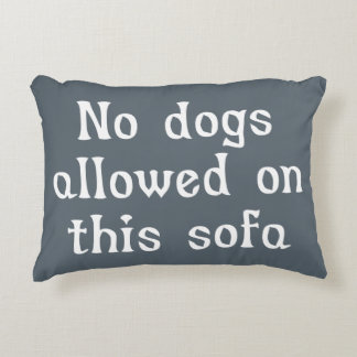 No Dogs Allowed on this Sofa Accent Cushion