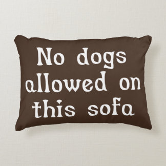 No Dogs Allowed on this Sofa Decorative Cushion