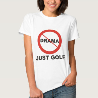 No Drama Just Golf T Shirts