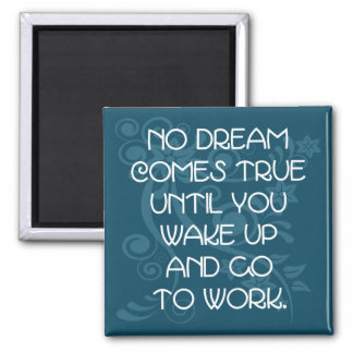 'No dream comes true...' Quote magnet