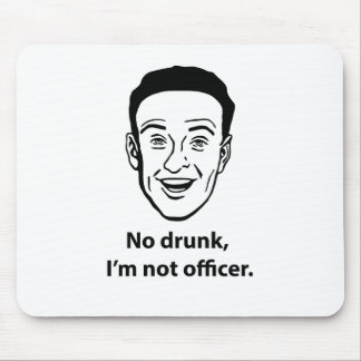 No drunk, i'm not officer. mouse pad