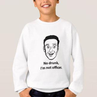 No drunk, i'm not officer. sweatshirt