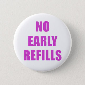 No Early Refills 6 Cm Round Badge