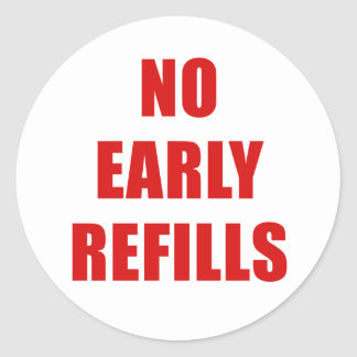 No Early Refills Classic Round Sticker