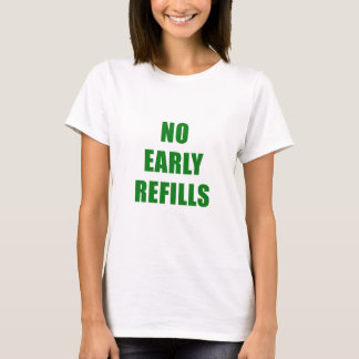 No Early Refills T-Shirt