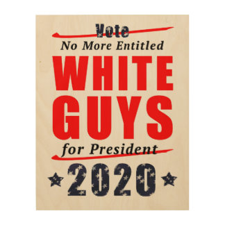 No Entitled White Guys for President 2020 Campaign Wood Print