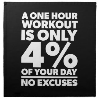 No Excuses - A One Our Workout Is 4% Of Your Day Napkin