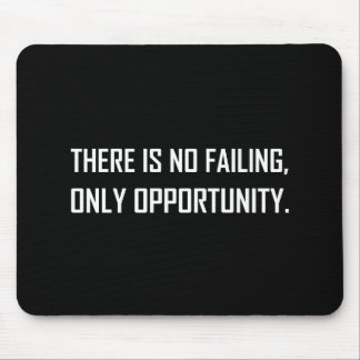 No Failing Only Opportunity Motto Mouse Pad