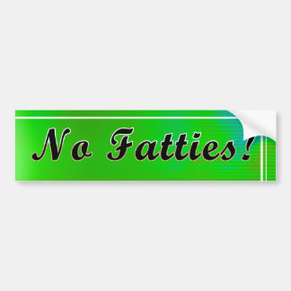 No Fatties! Bumper Sticker