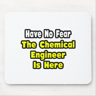 No Fear, The Chemical Engineer Is Here Mouse Pad