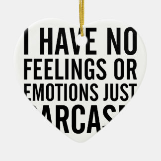 No Feelings or Emotions Ceramic Ornament