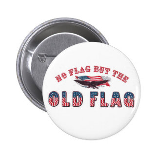 No Flag But The Old Flag Pins