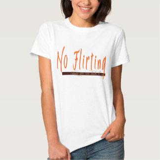 No Flirting Tee Shirts