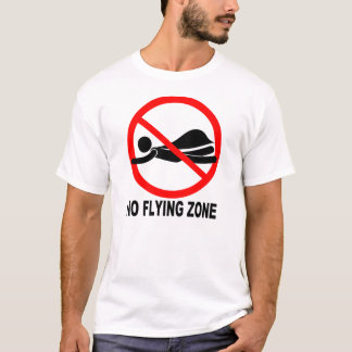 NO FLYING ZONE T-Shirt