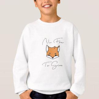 No Fox To Give Sweatshirt