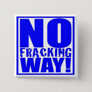 No Fracking Way! [Blue On White] 15 Cm Square Badge